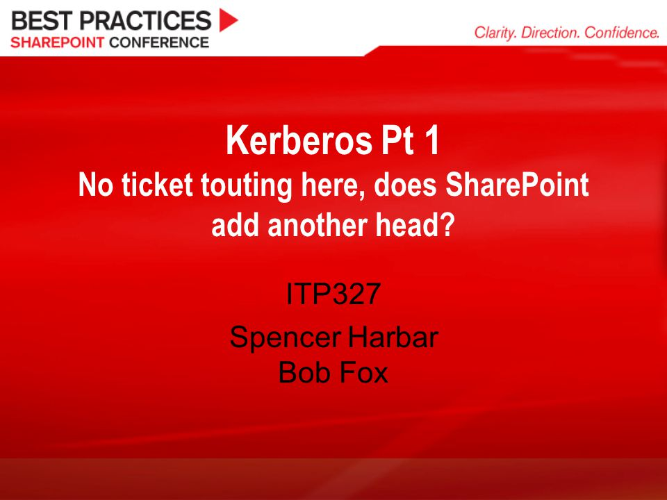 Kerberos Pt 1 No ticket touting here, does SharePoint add another head? ITP327 Spencer Harbar Bob Fox