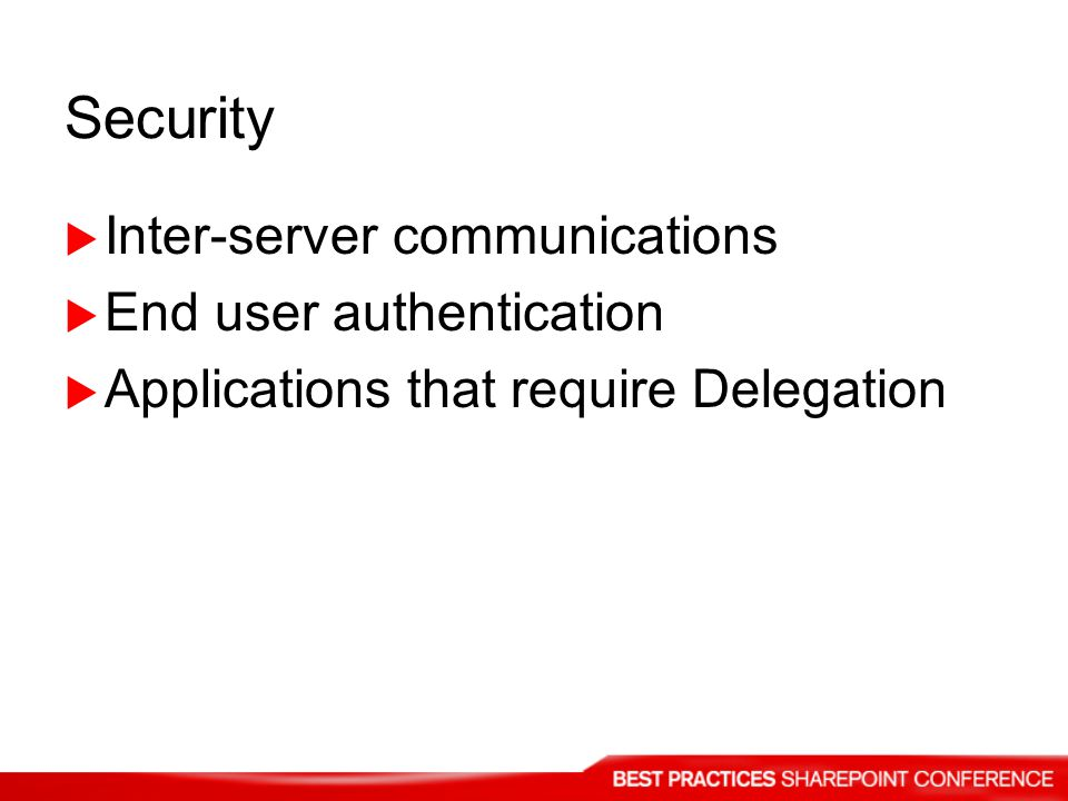 Security Inter-server communications End user authentication Applications that require Delegation