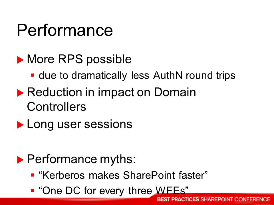 Performance More RPS possible due to dramatically less AuthN round trips Reduction in impact on Domain Controllers Long user sessions Performance myth
