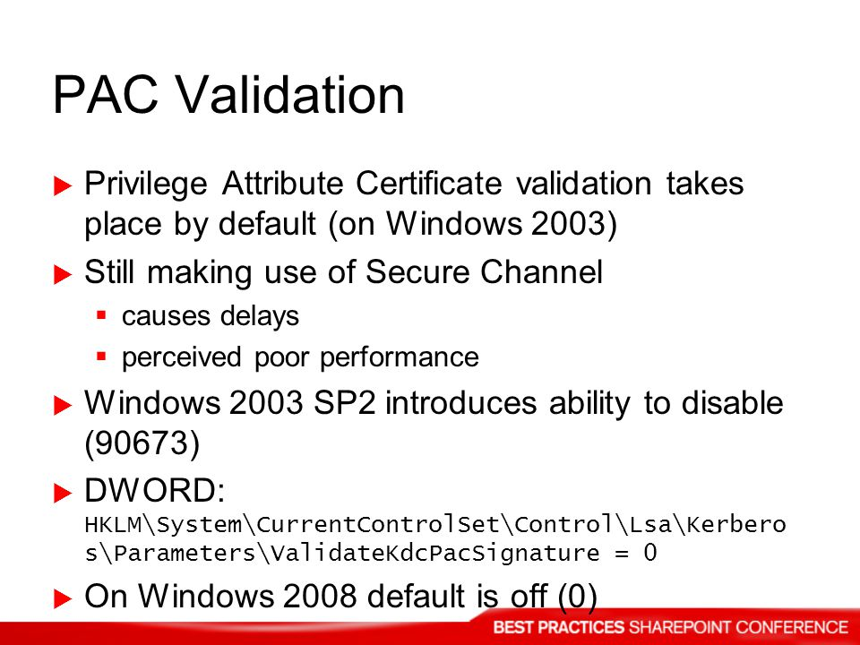 PAC Validation Privilege Attribute Certificate validation takes place by default (on Windows 2003) Still making use of Secure Channel causes delays pe