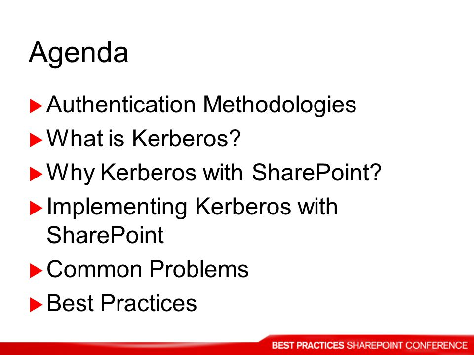 Agenda Authentication Methodologies What is Kerberos? Why Kerberos with SharePoint? Implementing Kerberos with SharePoint Common Problems Best Practic