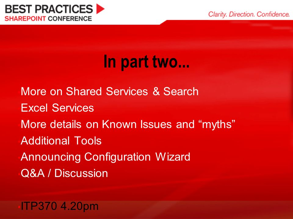 In part two... More on Shared Services & Search Excel Services More details on Known Issues and myths Additional Tools Announcing Configuration Wizard