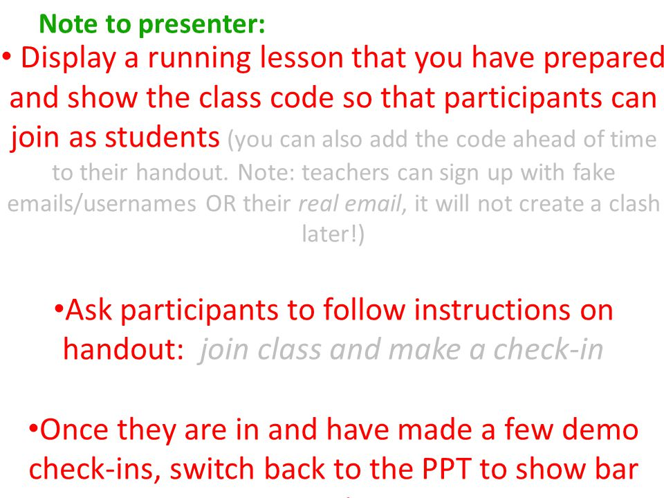 Display a running lesson that you have prepared and show the class code so that participants can join as students (you can also add the code ahead of time to their handout.