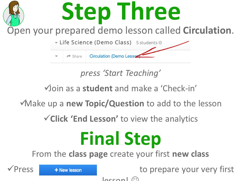 Step Three Open your prepared demo lesson called Circulation. press Start Teaching Join as a student and make a Check-in Make up a new Topic/Question