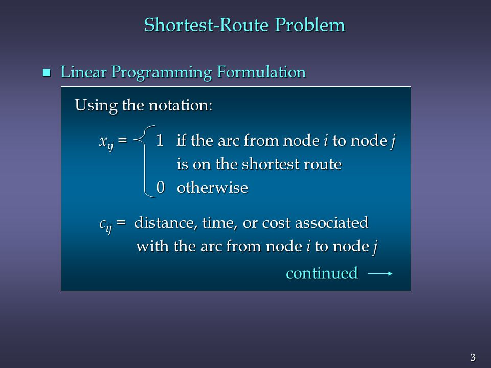 4 4 n Linear Programming Formulation (continued) Shortest-Route Problem