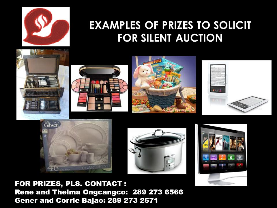 EXAMPLES OF PRIZES TO SOLICIT FOR SILENT AUCTION FOR PRIZES, PLS. CONTACT : Rene and Thelma Ongcangco: 289 273 6566 Gener and Corrie Bajao: 289 273 25