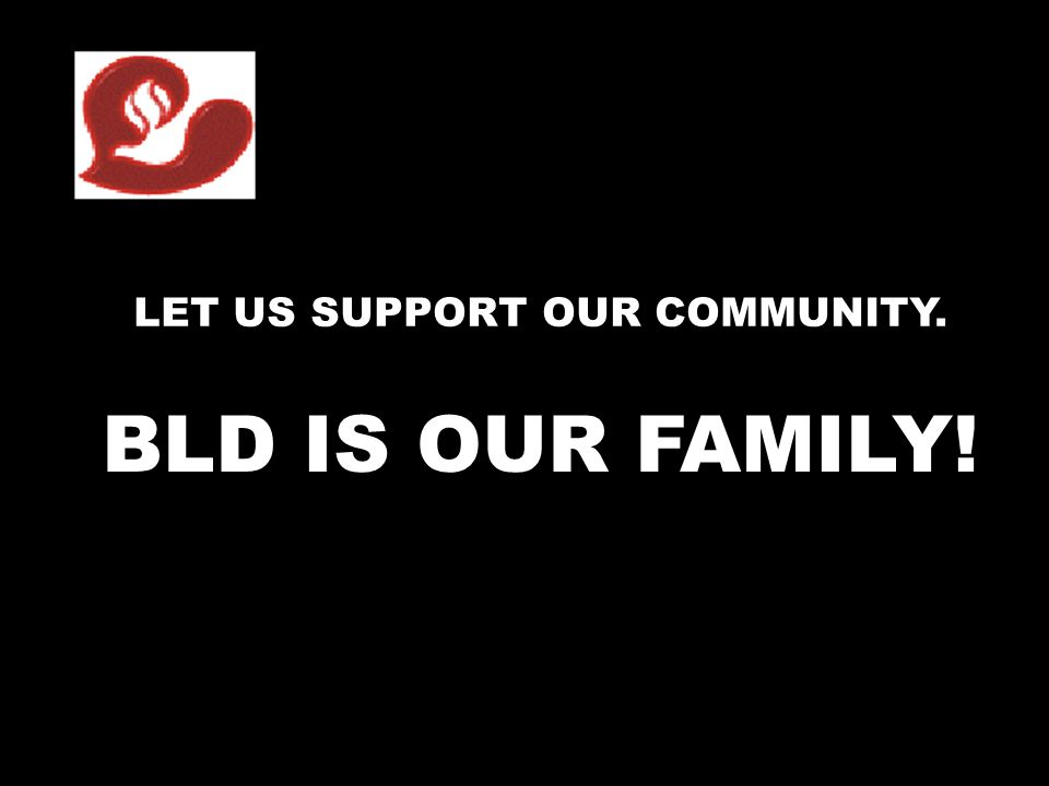 TICKET LET US SUPPORT OUR COMMUNITY. BLD IS OUR FAMILY!