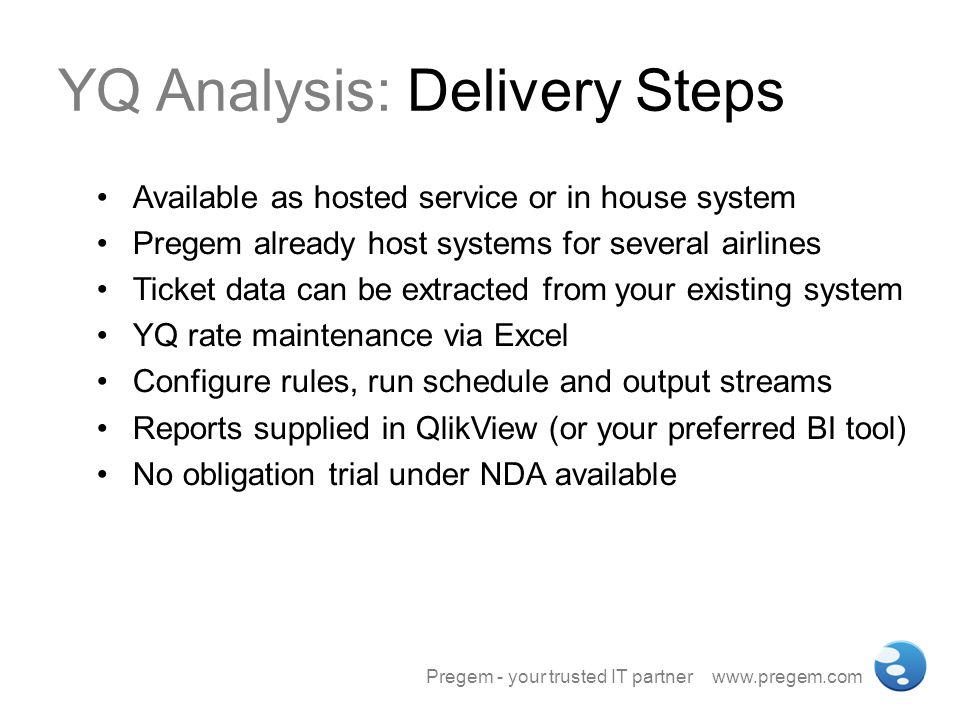 YQ Analysis: Delivery Steps Available as hosted service or in house system Pregem already host systems for several airlines Ticket data can be extract