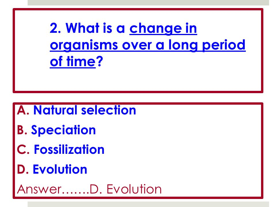 2. What is a change in organisms over a long period of time.