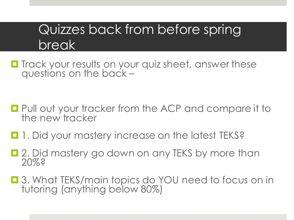 Quizzes back from before spring break Track your results on your quiz sheet, answer these questions on the back – Pull out your tracker from the ACP and compare it to the new tracker 1.