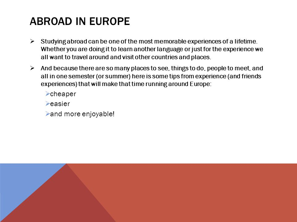 ABROAD IN EUROPE Studying abroad can be one of the most memorable experiences of a lifetime.