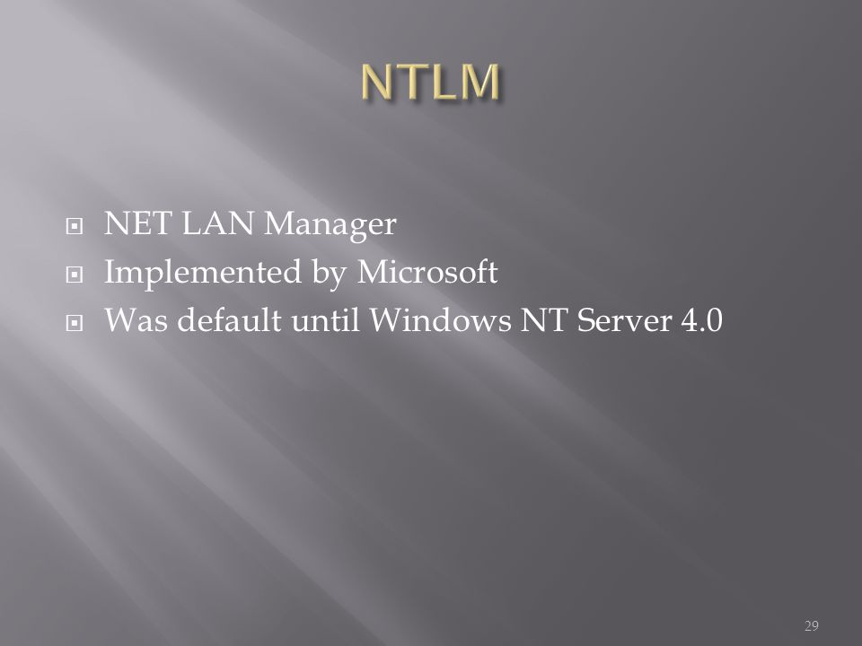 NET LAN Manager Implemented by Microsoft Was default until Windows NT Server 4.0 29