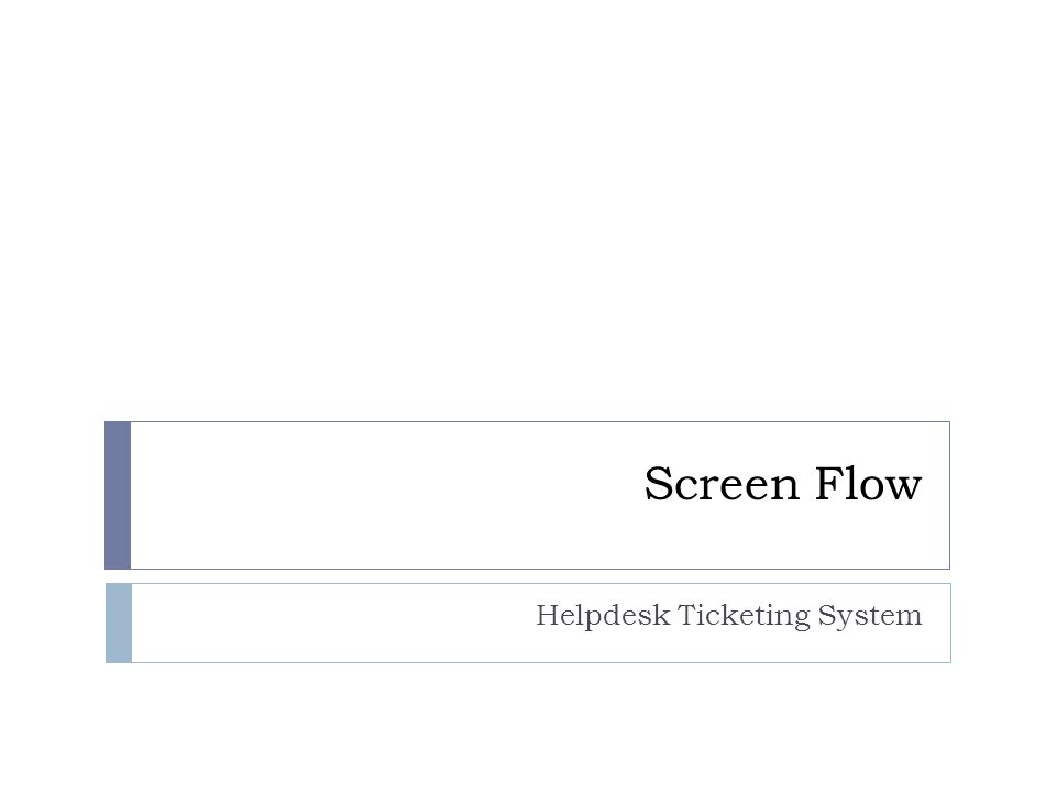 Screen Flow Helpdesk Ticketing System