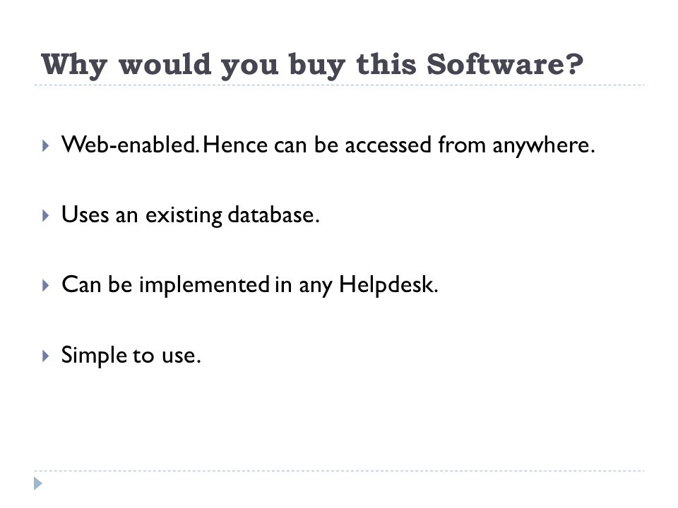 Why would you buy this Software. Web-enabled. Hence can be accessed from anywhere.