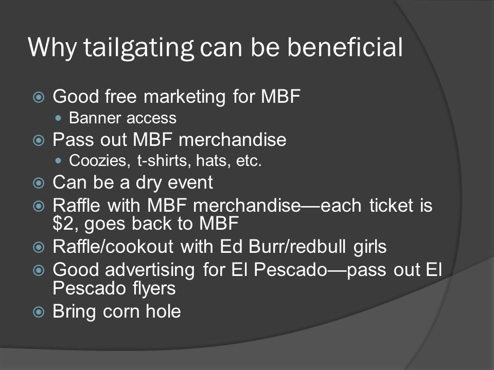 Why tailgating can be beneficial Good free marketing for MBF Banner access Pass out MBF merchandise Coozies, t-shirts, hats, etc.