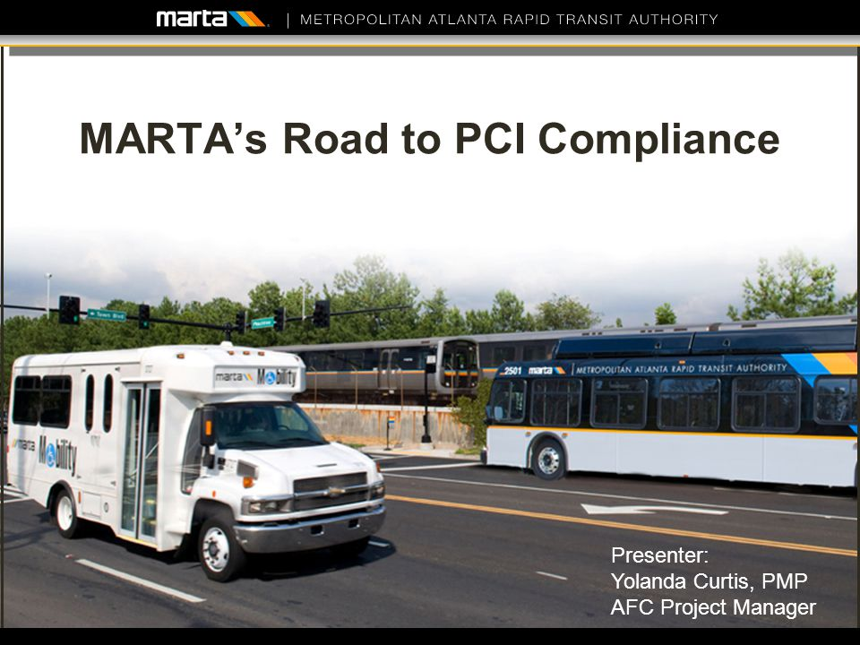 MARTAs Road to PCI Compliance 1 Presenter: Yolanda Curtis, PMP AFC Project Manager