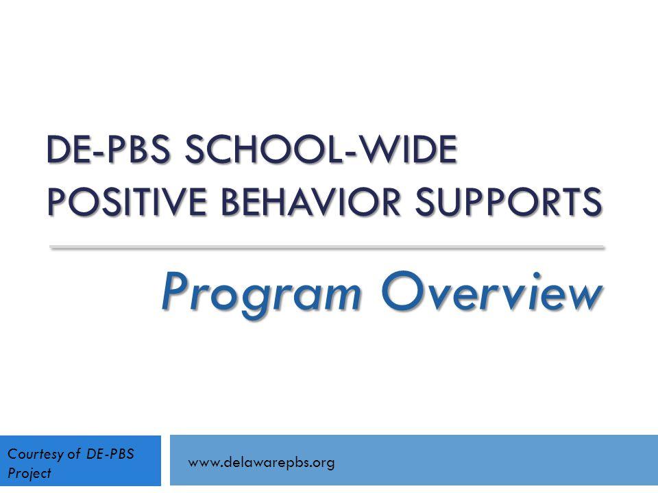 DE-PBS SCHOOL-WIDE POSITIVE BEHAVIOR SUPPORTS Program Overview www.delawarepbs.org Courtesy of DE-PBS Project