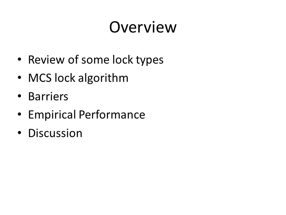 Overview Review of some lock types MCS lock algorithm Barriers Empirical Performance Discussion