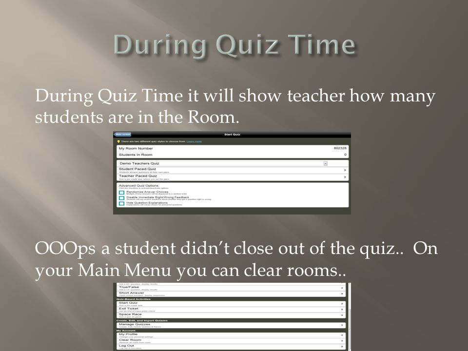 During Quiz Time it will show teacher how many students are in the Room.