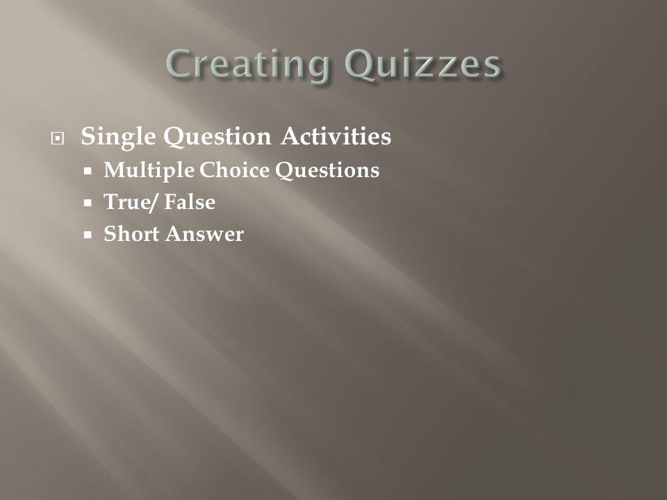 Single Question Activities Multiple Choice Questions True/ False Short Answer