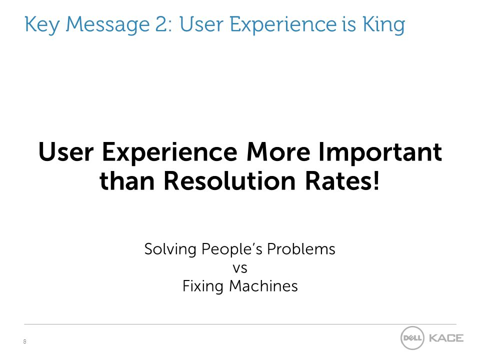 Key Message 2: User Experience is King User Experience More Important than Resolution Rates.