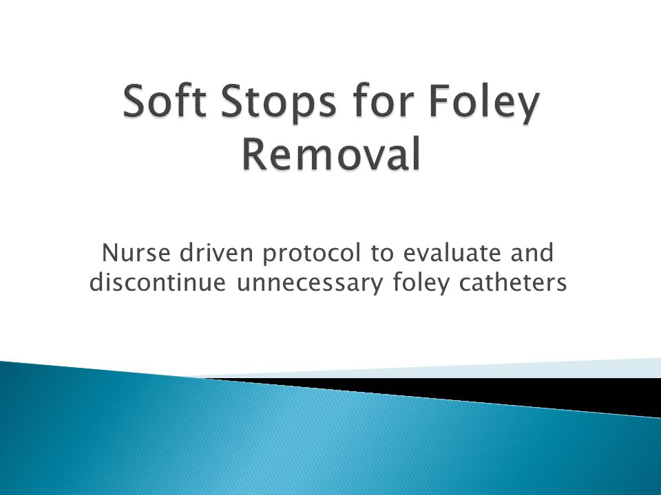 Nurse driven protocol to evaluate and discontinue unnecessary foley catheters