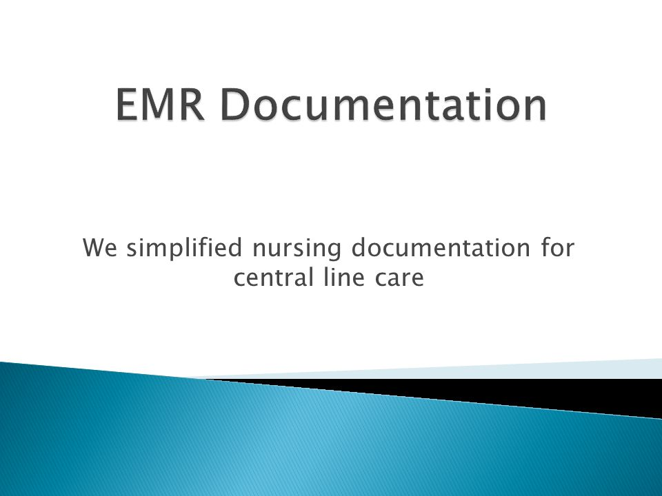 We simplified nursing documentation for central line care