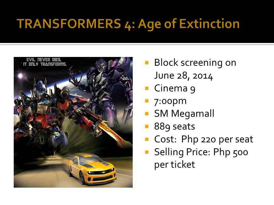 Block screening on June 28, 2014 Cinema 9 7:00pm SM Megamall 889 seats Cost: Php 220 per seat Selling Price: Php 500 per ticket