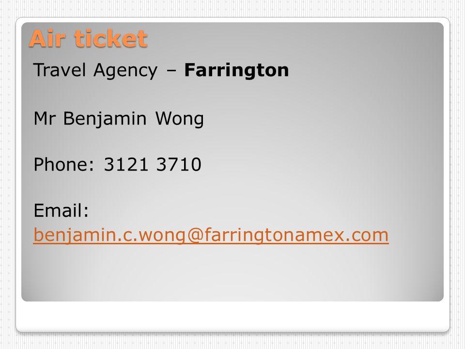 Air ticket Travel Agency – Farrington Mr Benjamin Wong Phone: 3121 3710 Email: benjamin.c.wong@farringtonamex.com