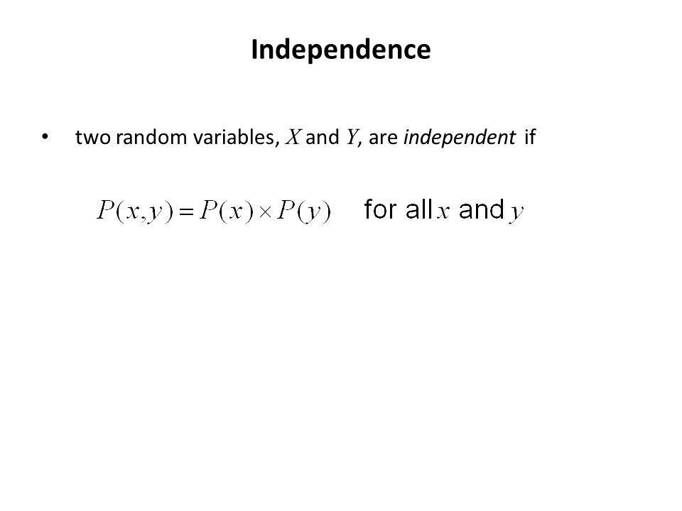 Independence two random variables, X and Y, are independent if