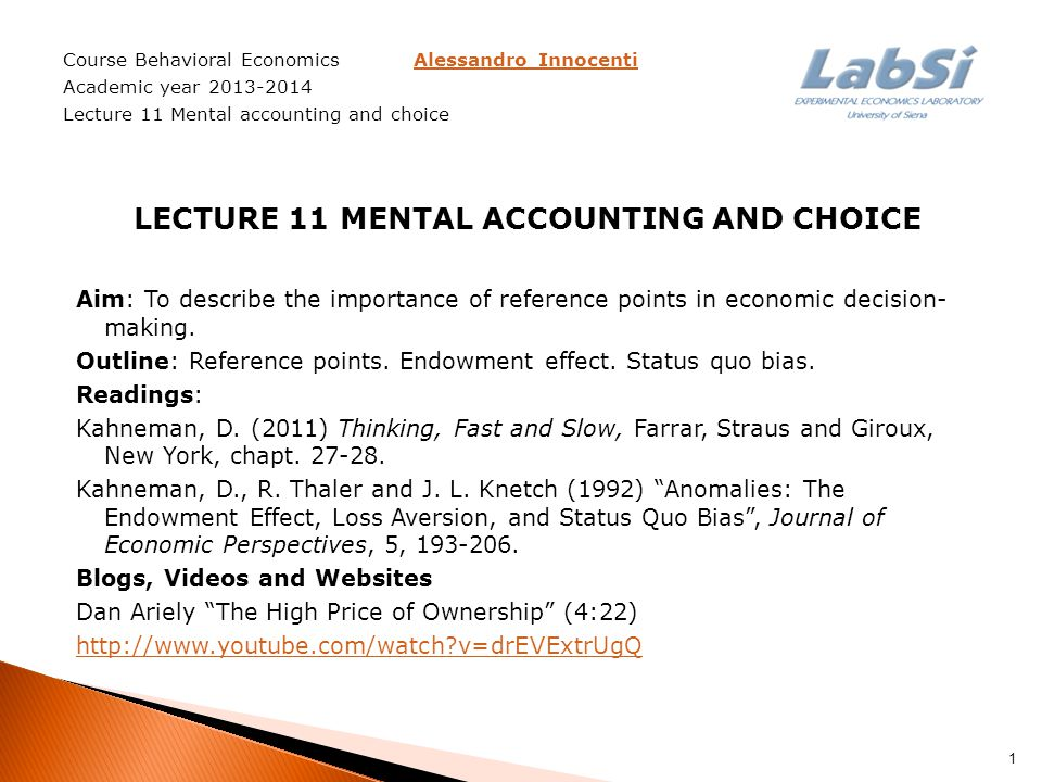 Course Behavioral Economics Alessandro InnocentiAlessandro Innocenti Academic year Lecture 11 Mental accounting and choice LECTURE 11 MENTAL ACCOUNTING AND CHOICE Aim: To describe the importance of reference points in economic decision- making.