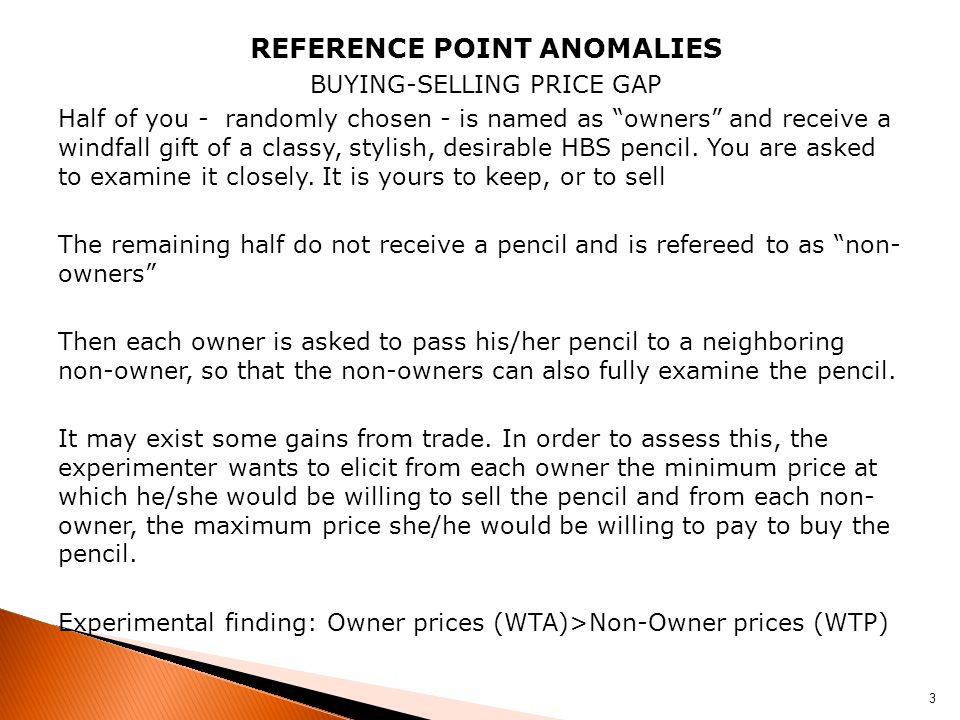 REFERENCE POINT ANOMALIES BUYING-SELLING PRICE GAP Half of you - randomly chosen - is named as owners and receive a windfall gift of a classy, stylish, desirable HBS pencil.