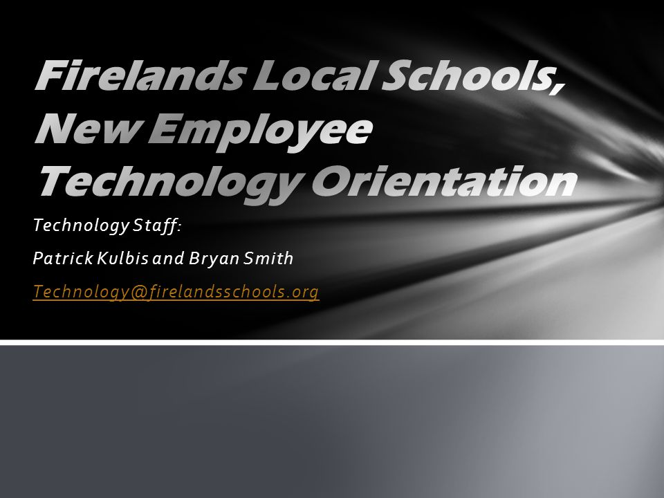 Technology Staff: Patrick Kulbis and Bryan Smith Technology@firelandsschools.org