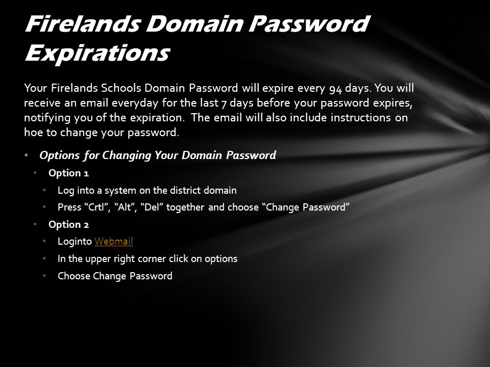Your Firelands Schools Domain Password will expire every 94 days.