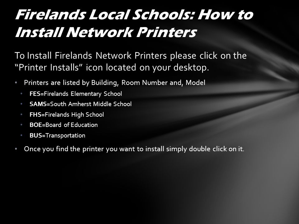 To Install Firelands Network Printers please click on the Printer Installs icon located on your desktop.