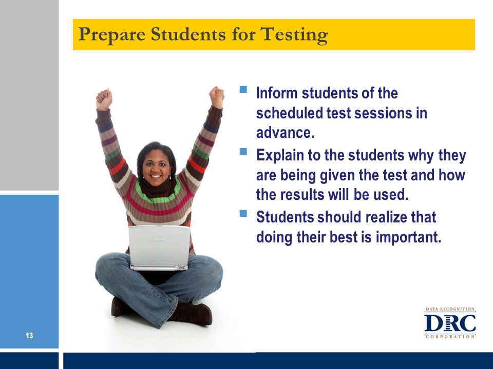 Prepare Students for Testing 13 Inform students of the scheduled test sessions in advance.