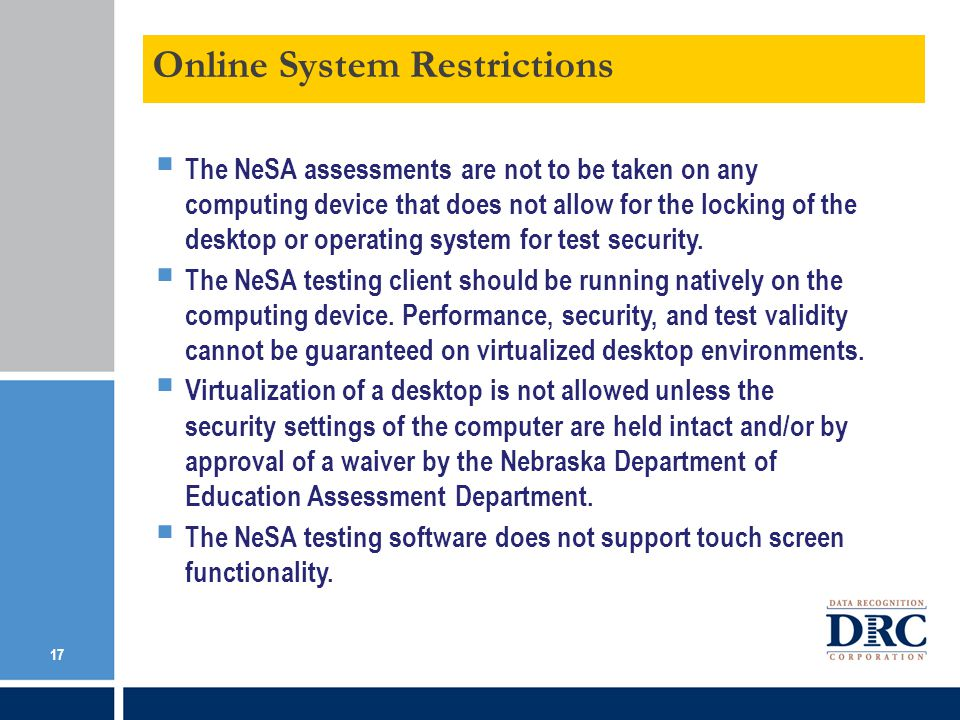 The NeSA assessments are not to be taken on any computing device that does not allow for the locking of the desktop or operating system for test security.