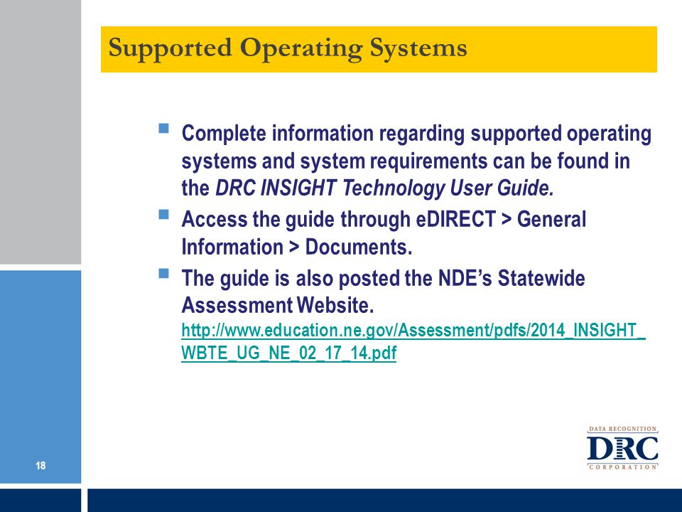 Complete information regarding supported operating systems and system requirements can be found in the DRC INSIGHT Technology User Guide.