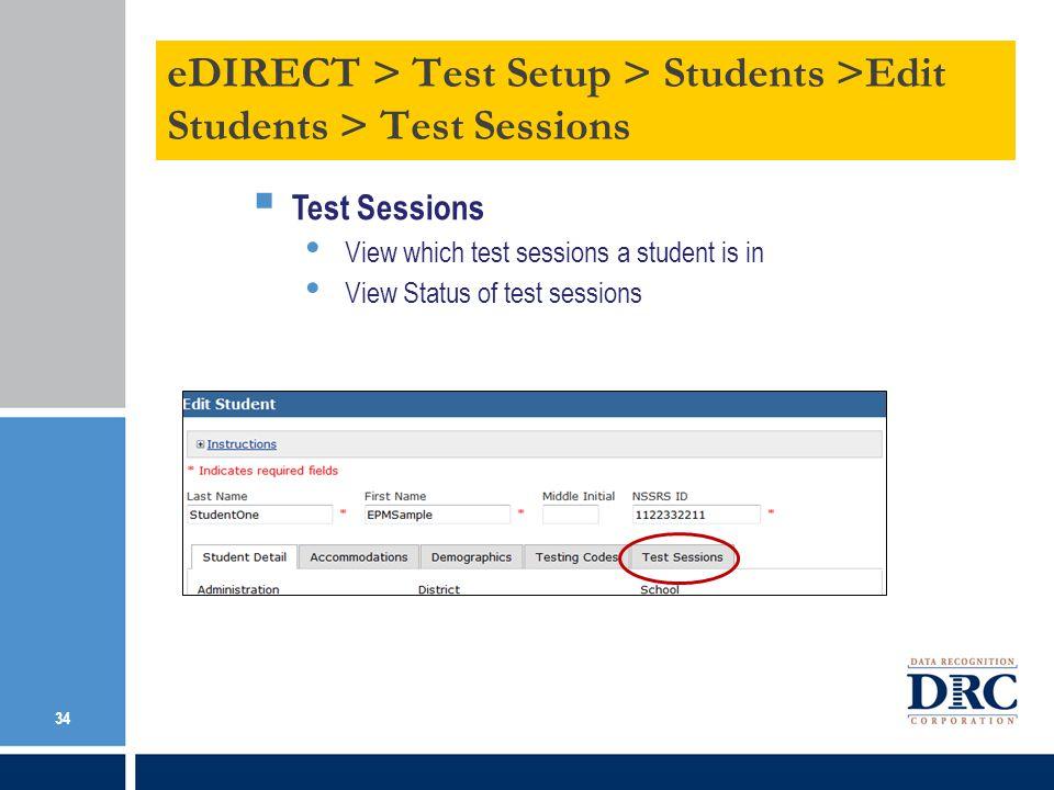 Online Testing > Management Tools > Data Tools > Add a Student 34 eDIRECT > Test Setup > Students >Edit Students > Test Sessions Test Sessions View which test sessions a student is in View Status of test sessions