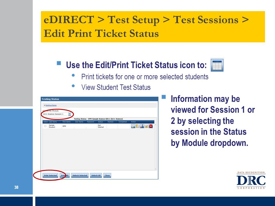 Use the Edit/Print Ticket Status icon to: Print tickets for one or more selected students View Student Test Status Information may be viewed for Session 1 or 2 by selecting the session in the Status by Module dropdown.