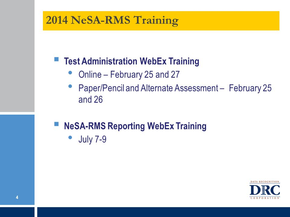Test Administration WebEx Training Online – February 25 and 27 Paper/Pencil and Alternate Assessment – February 25 and 26 NeSA-RMS Reporting WebEx Training July 7-9 2014 NeSA-RMS Training 4