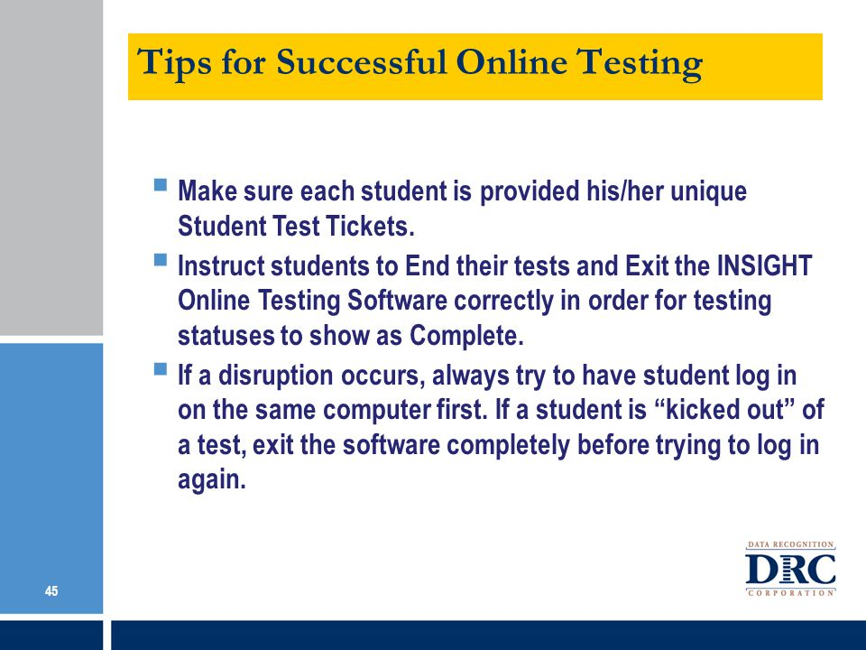 Tips for Successful Online Testing Make sure each student is provided his/her unique Student Test Tickets.