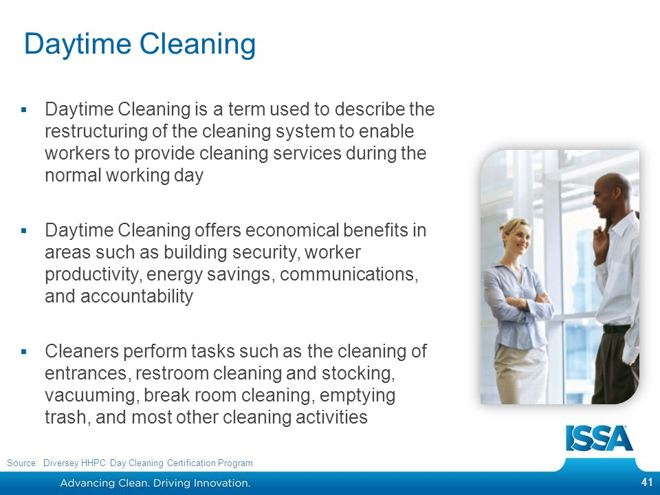 Daytime Cleaning Daytime Cleaning is a term used to describe the restructuring of the cleaning system to enable workers to provide cleaning services d