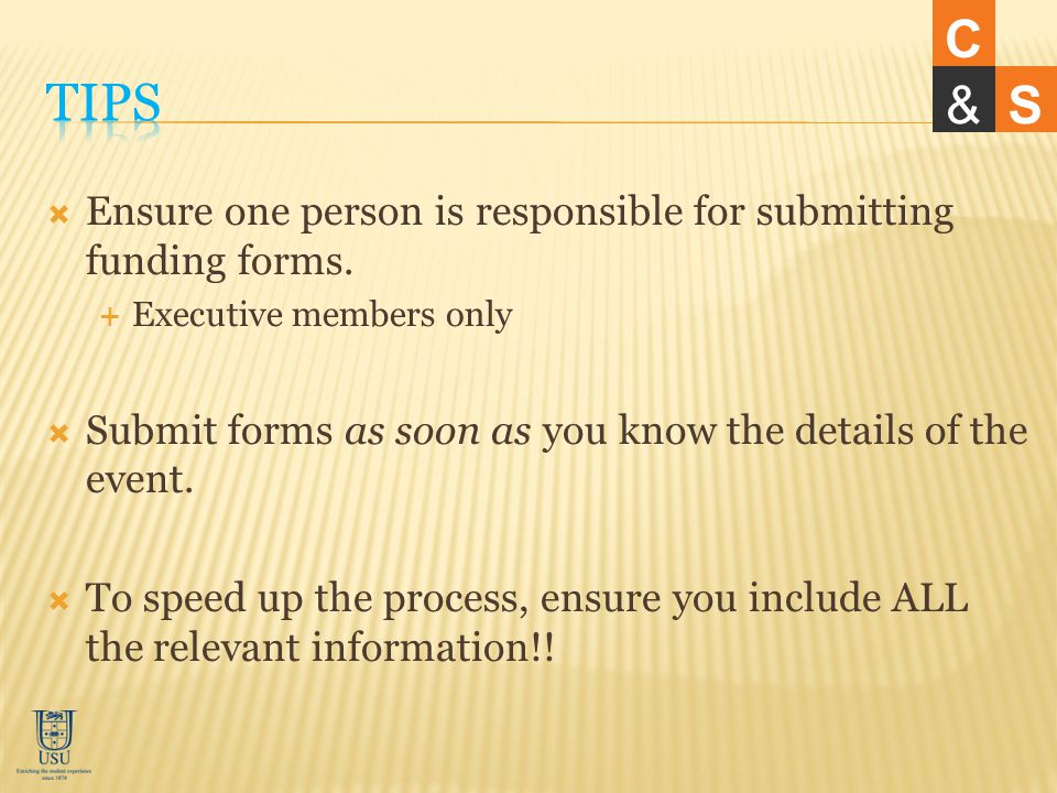 Ensure one person is responsible for submitting funding forms.