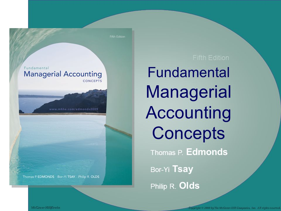 Fundamental Managerial Accounting Concepts Thomas P. Edmonds Bor-Yi Tsay Philip R. Olds Copyright © 2009 by The McGraw-Hill Companies, Inc. All rights
