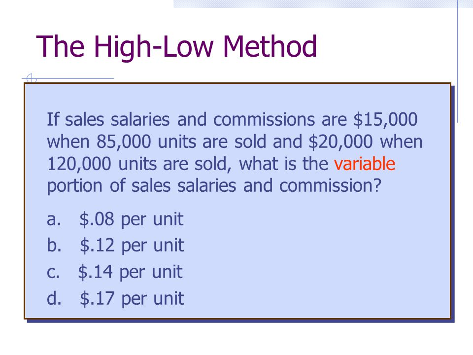 If sales salaries and commissions are $15,000 when 85,000 units are sold and $20,000 when 120,000 units are sold, what is the variable portion of sale