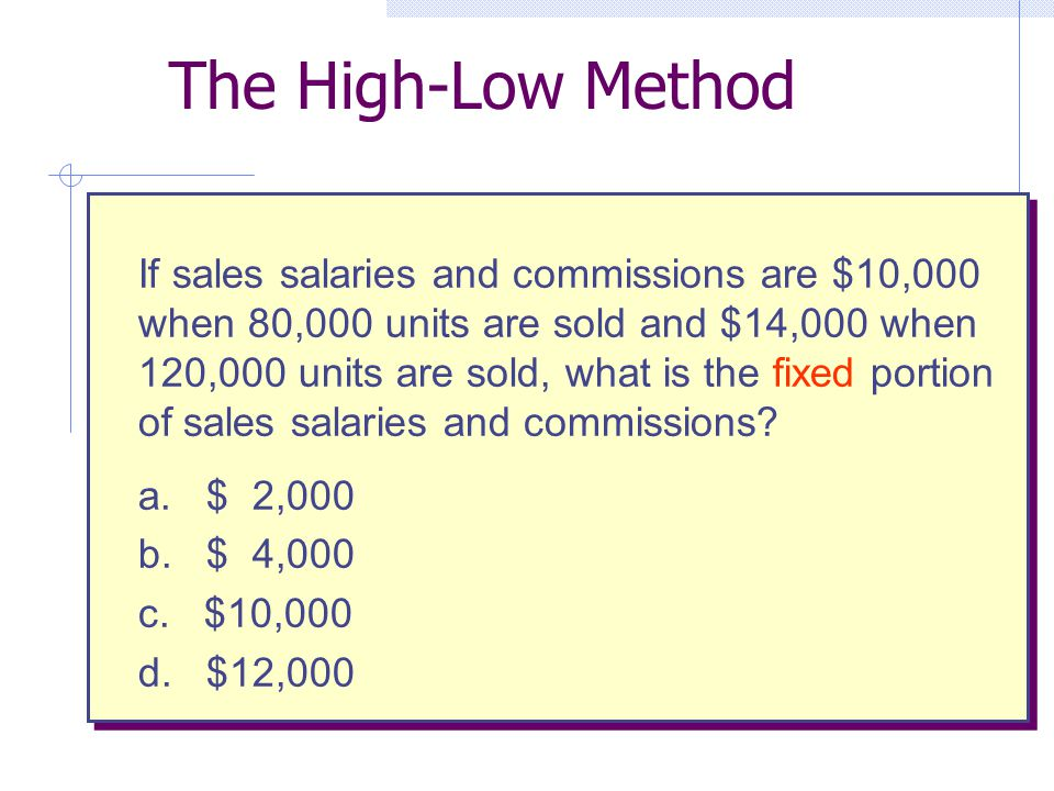 If sales salaries and commissions are $10,000 when 80,000 units are sold and $14,000 when 120,000 units are sold, what is the fixed portion of sales s