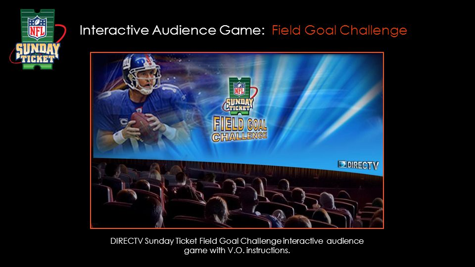 DIRECTV Sunday Ticket Field Goal Challenge interactive audience game with V.O. instructions. Interactive Audience Game: Field Goal Challenge