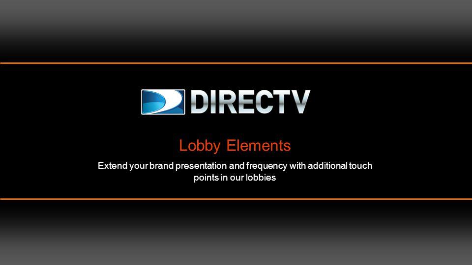 LEN: DIRECTV CINEMA Lobby LEN plays the DIRECTV CINEMA spots.