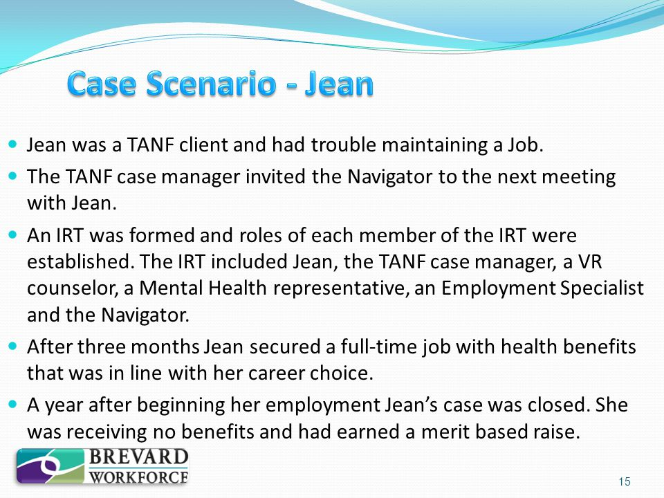 Jean was a TANF client and had trouble maintaining a Job. The TANF case manager invited the Navigator to the next meeting with Jean. An IRT was formed